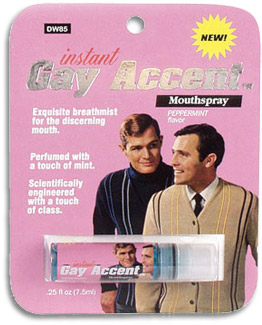 Instant gay accent spray.