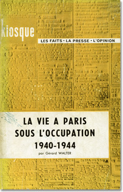 Gérard Walter. La vie à Paris sous l'occupation, 1940-1944.